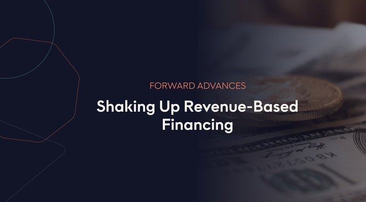 Shaking Up Revenue-Based Financing With Forward Advances