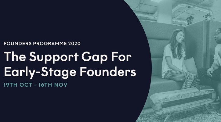 Crossing The Support Gap For Early-Stage Founders: Founders Programme 2020