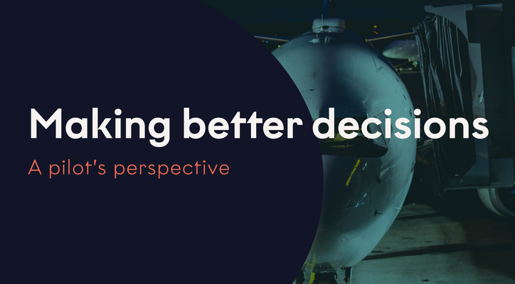 Making Better Decisions - A Pilot's Perspective